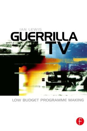 Guerrilla TV: Low budget programme making, 1st Edition (Paperback) book cover