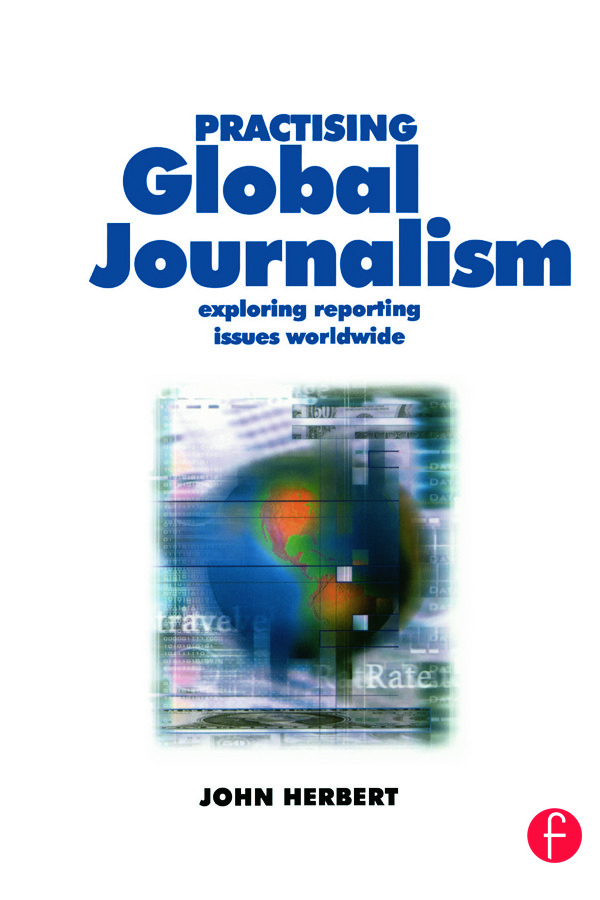 Practising Global Journalism: Exploring reporting issues worldwide, 1st Edition (Paperback) book cover