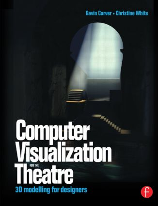 Computer Visualization for the Theatre: 3D Modelling for Designers (Paperback) book cover
