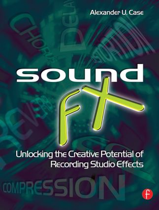 Sound FX: Unlocking the Creative Potential of Recording Studio Effects book cover