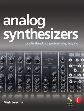 Analog Synthesizers: Understanding, Performing, Buying- from the legacy of Moog to software synthesis book cover