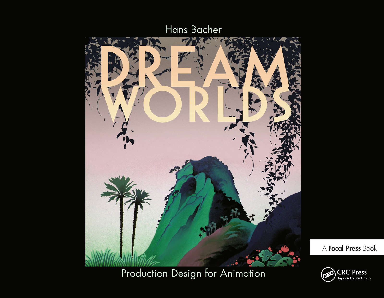 Dream Worlds: Production Design for Animation: 1st Edition (Hardback) book cover