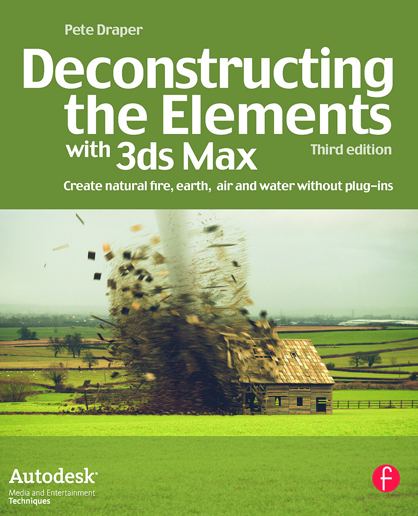 Deconstructing the Elements with 3ds Max: Create natural fire, earth, air and water without plug-ins, 3rd Edition (Paperback) book cover