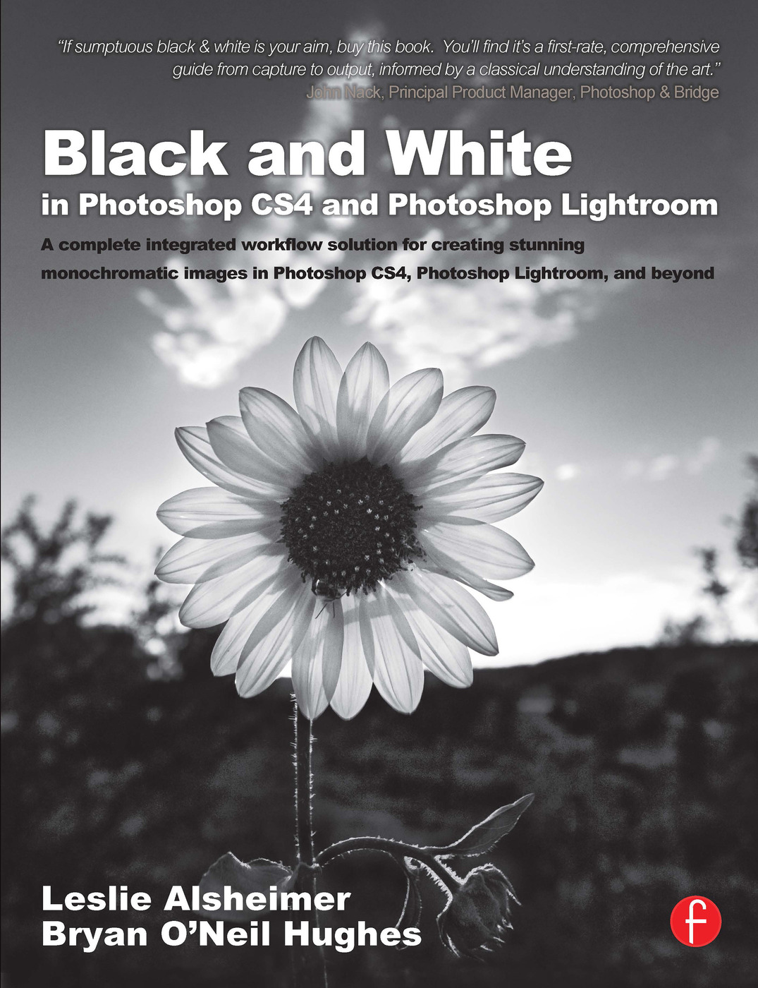 Black and White in Photoshop CS4 and Photoshop Lightroom: A complete integrated workflow solution for creating stunning monochromatic images in Photoshop CS4, Photoshop Lightroom, and beyond book cover