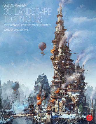 Digital Mayhem 3D Landscape Techniques: Where Inspiration, Techniques and Digital Art Meet, 1st Edition (Paperback) book cover