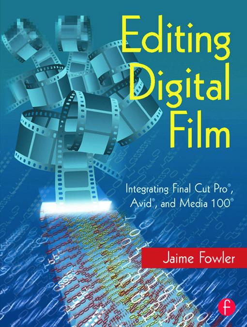 Editing Digital Film: Integrating Final Cut Pro, Avid, and Media 100 book cover