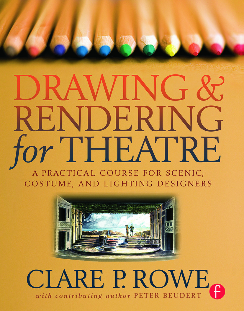 Drawing and Rendering for Theatre: A Practical Course for Scenic, Costume, and Lighting Designers book cover