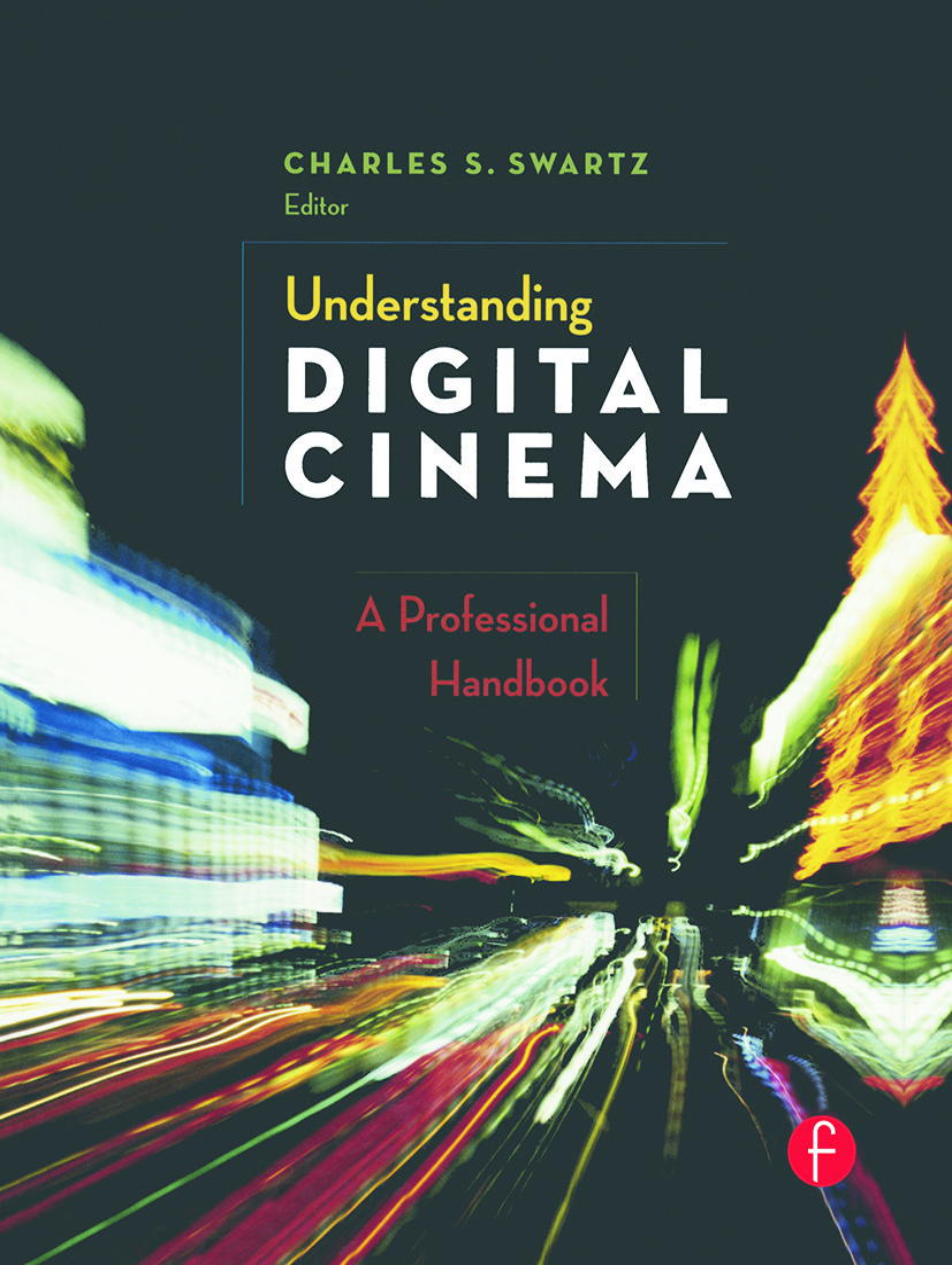 Understanding Digital Cinema: A Professional Handbook, 1st Edition (Hardback) book cover