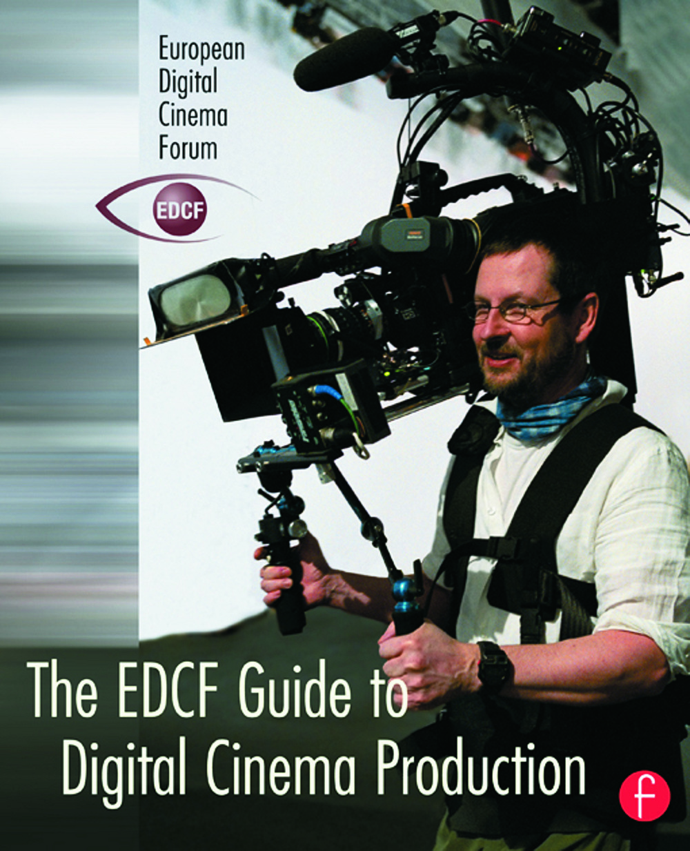 The EDCF Guide to Digital Cinema Production: 1st Edition (Paperback) book cover