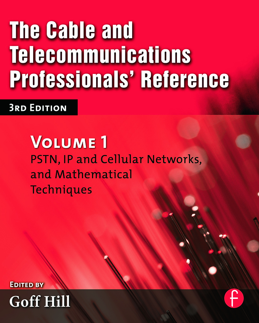 The Cable and Telecommunications Professionals' Reference: PSTN, IP and Cellular Networks, and Mathematical Techniques, 3rd Edition (Paperback) book cover