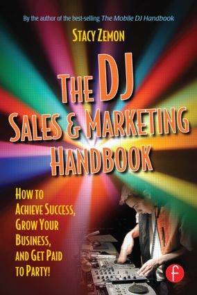 The DJ Sales and Marketing Handbook: How to Achieve Success, Grow Your Business, and Get Paid to Party! book cover