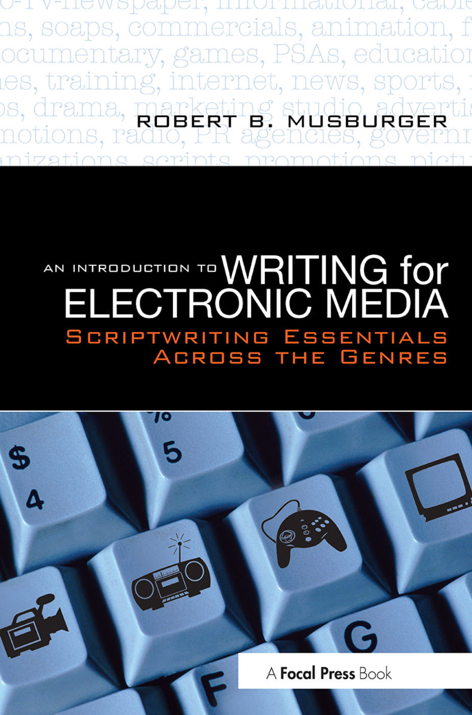 An Introduction to Writing for Electronic Media: Scriptwriting Essentials Across the Genres, 1st Edition (Paperback) book cover