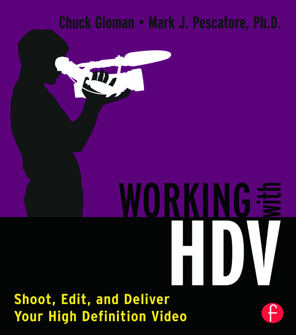Working with HDV: Shoot, Edit, and Deliver Your High Definition Video book cover