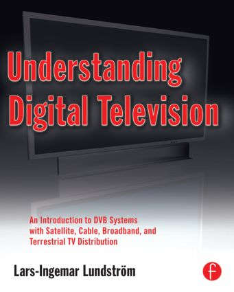 Understanding Digital Television: An Introduction to DVB Systems with Satellite, Cable, Broadband and Terrestrial TV Distribution (Paperback) book cover