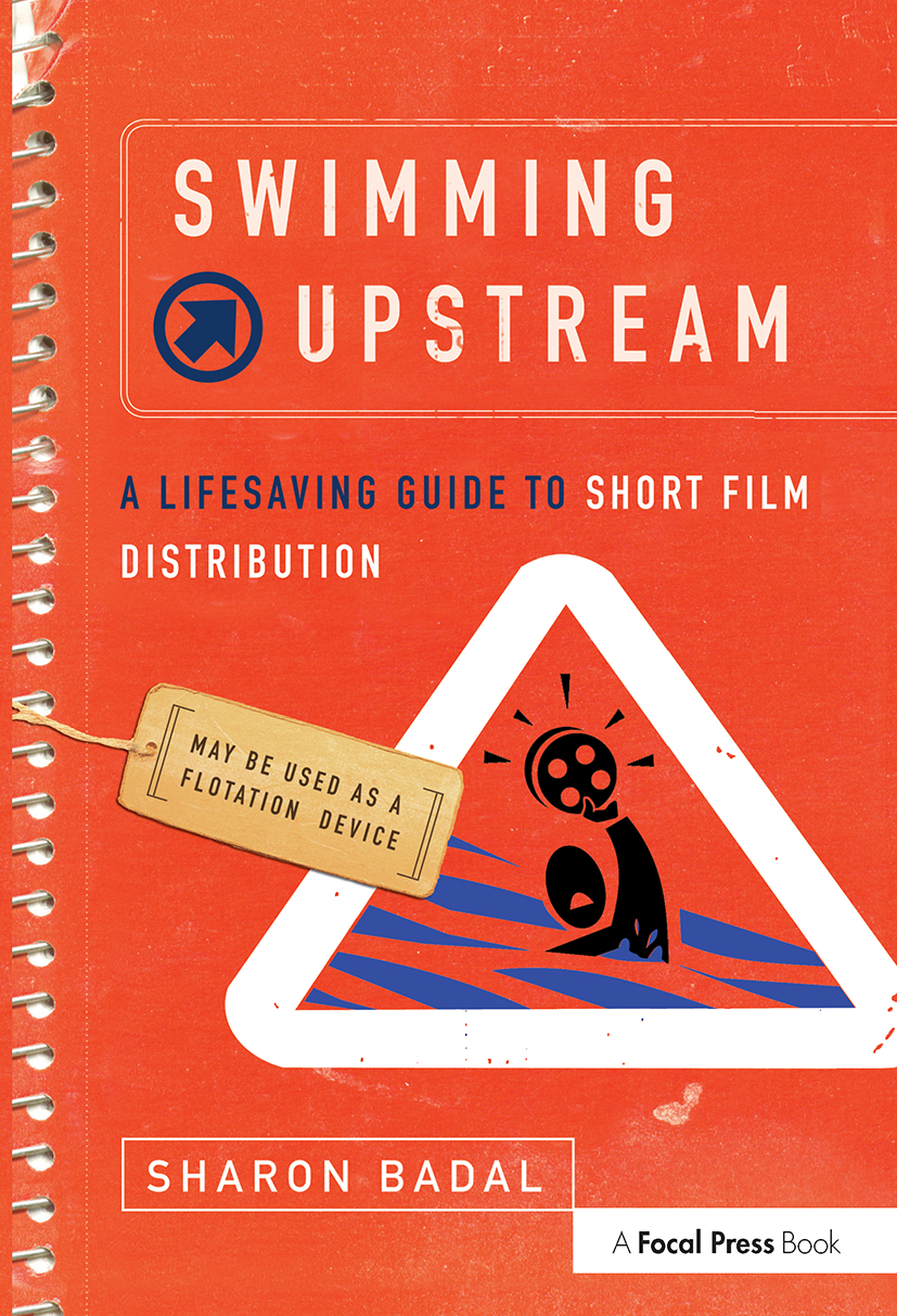 Swimming Upstream: A Lifesaving Guide to Short Film Distribution: 1st Edition (Paperback) book cover
