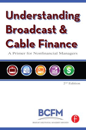 Understanding Broadcast and Cable Finance: A Primer for Nonfinancial Managers, 2nd Edition (Paperback) book cover