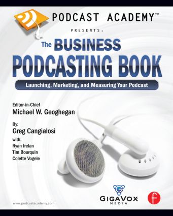 Podcast Academy: The Business Podcasting Book: Launching, Marketing, and Measuring Your Podcast, 1st Edition (Paperback) book cover
