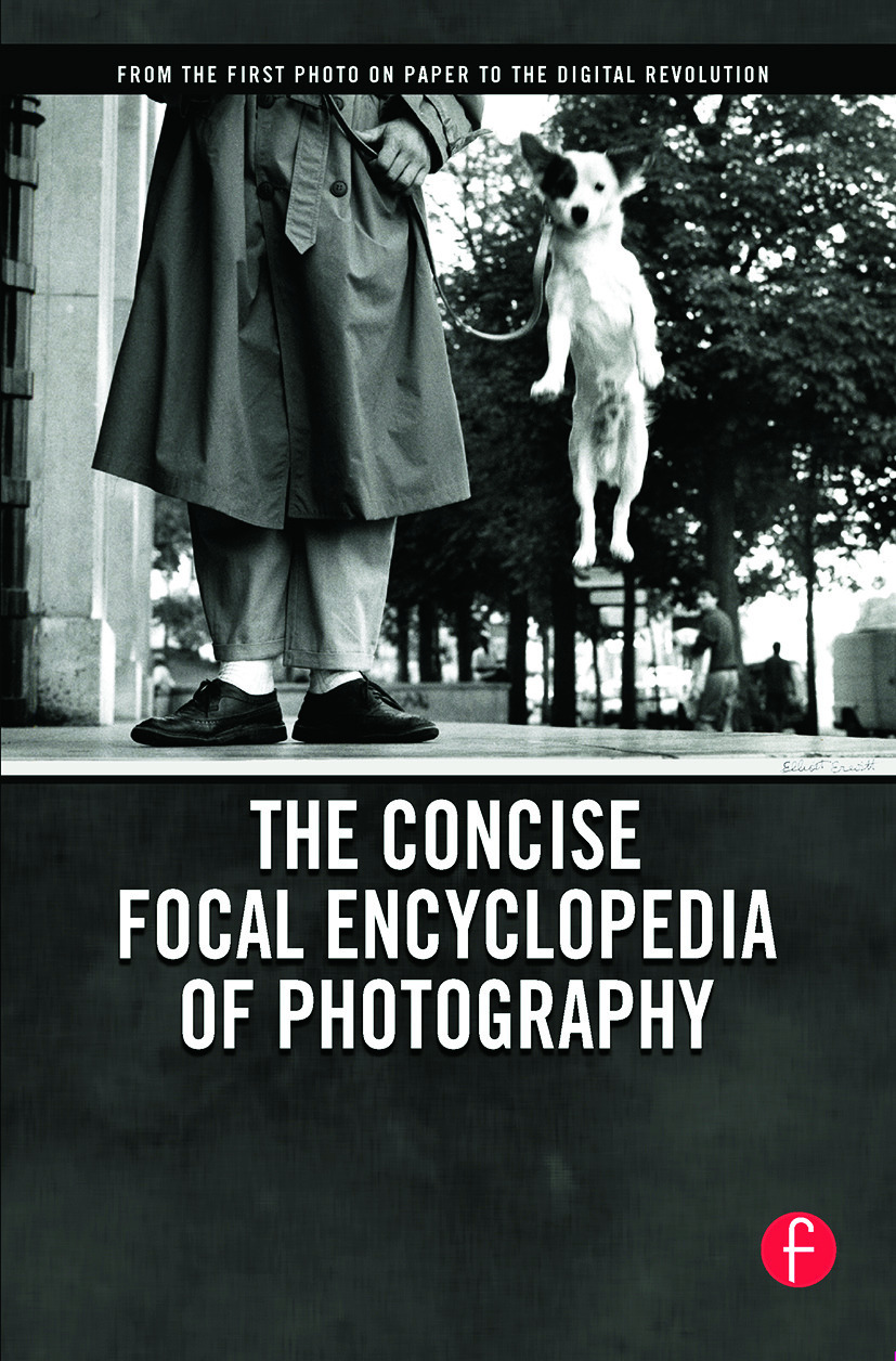 The Concise Focal Encyclopedia of Photography: From the First Photo on Paper to the Digital Revolution book cover