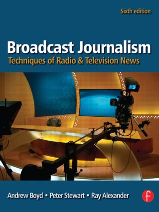 Broadcast Journalism: Techniques of Radio and Television News, 6th Edition (Paperback) book cover
