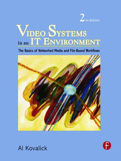 Video Systems in an IT Environment: The Basics of Professional Networked Media and File-based Workflows, 2nd Edition (Hardback) book cover