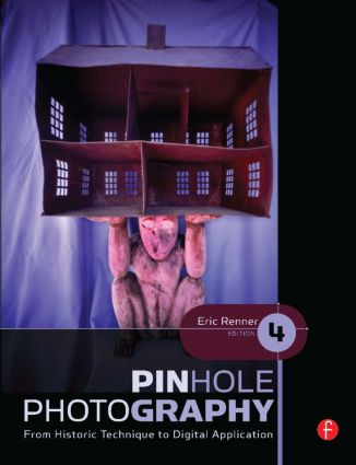 Pinhole Photography: From Historic Technique to Digital Application, 4th Edition (Paperback) book cover