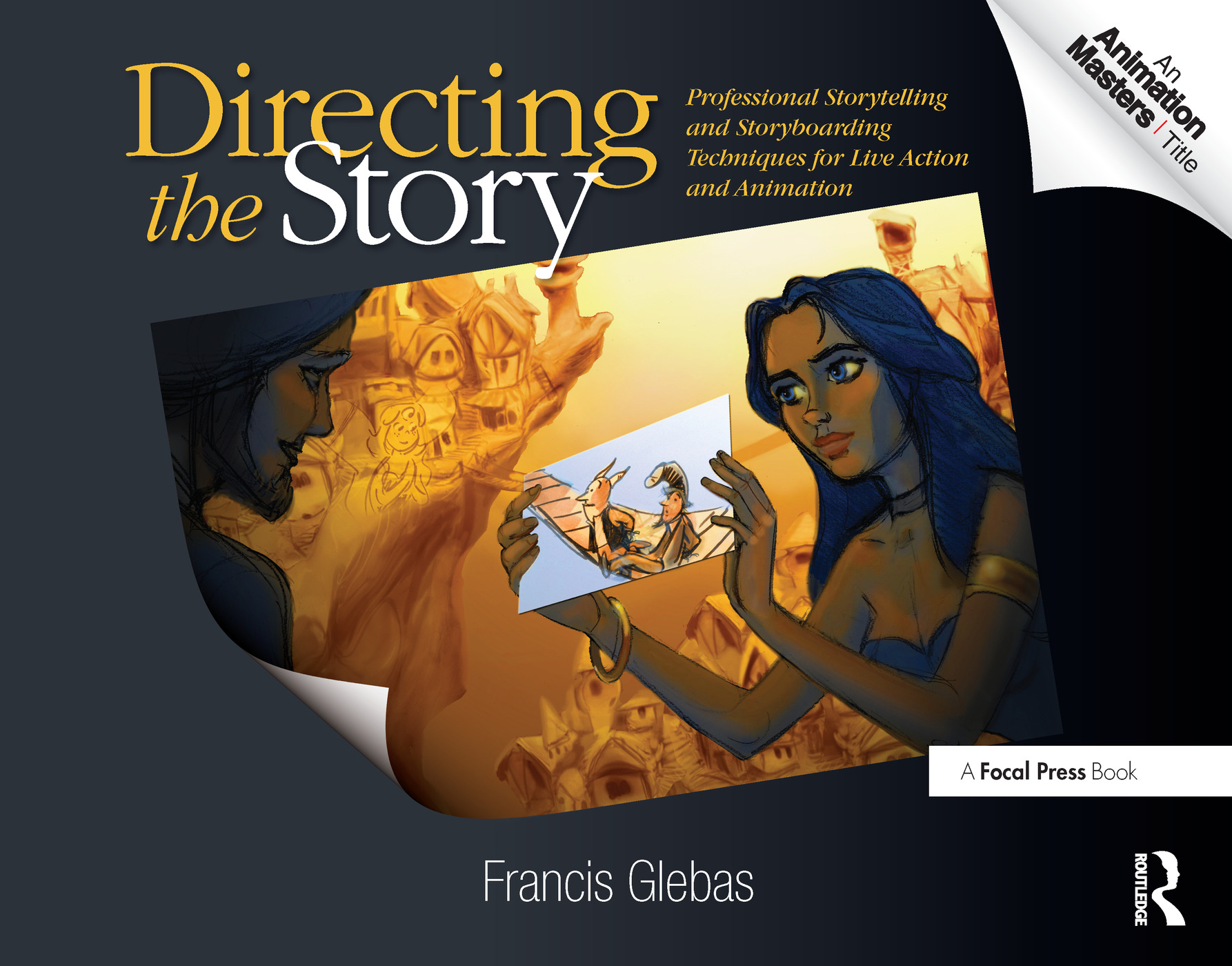 Directing the Story: Professional Storytelling and Storyboarding Techniques for Live Action and Animation book cover