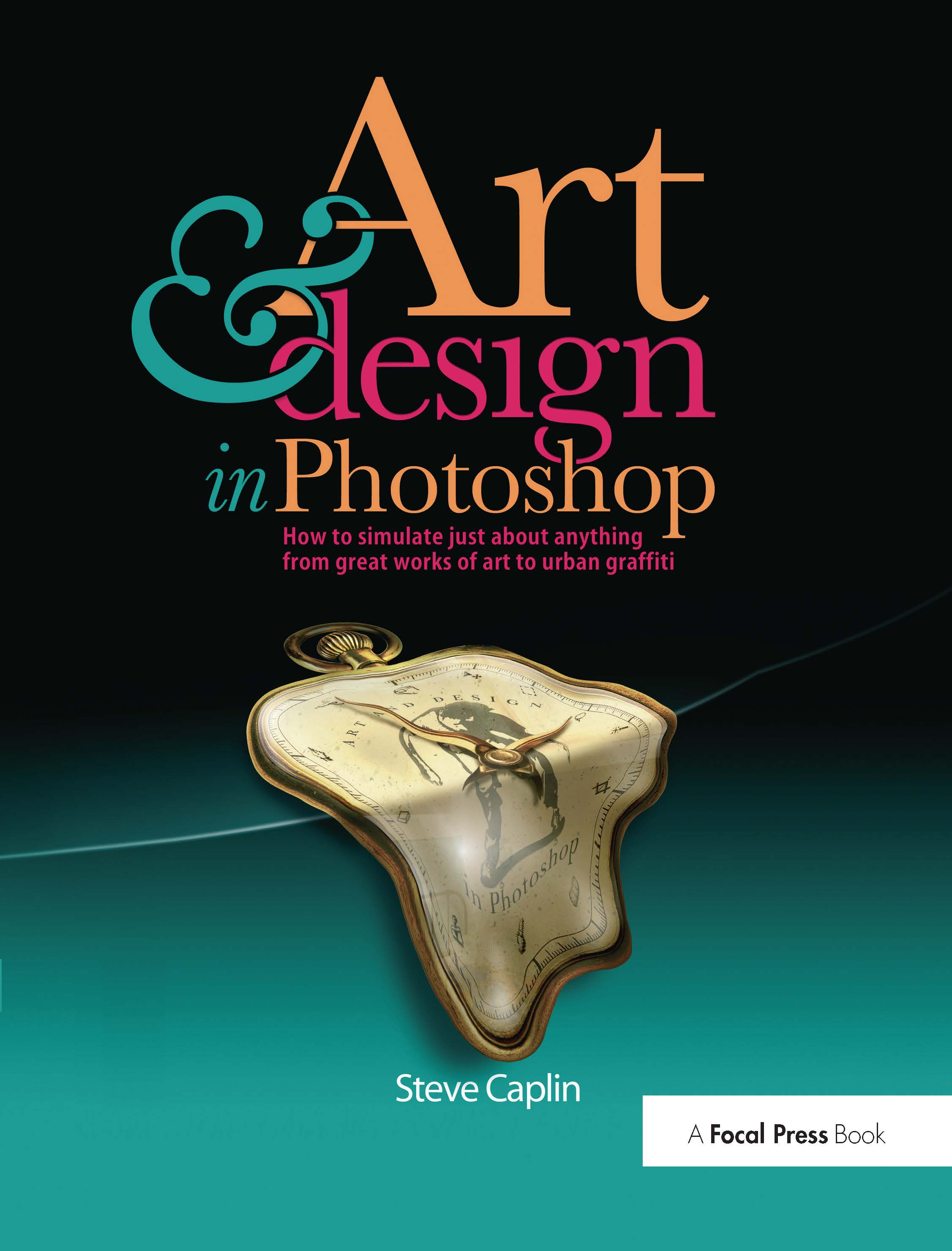 Art and Design in Photoshop: How to simulate just about anything from great works of art to urban graffiti book cover