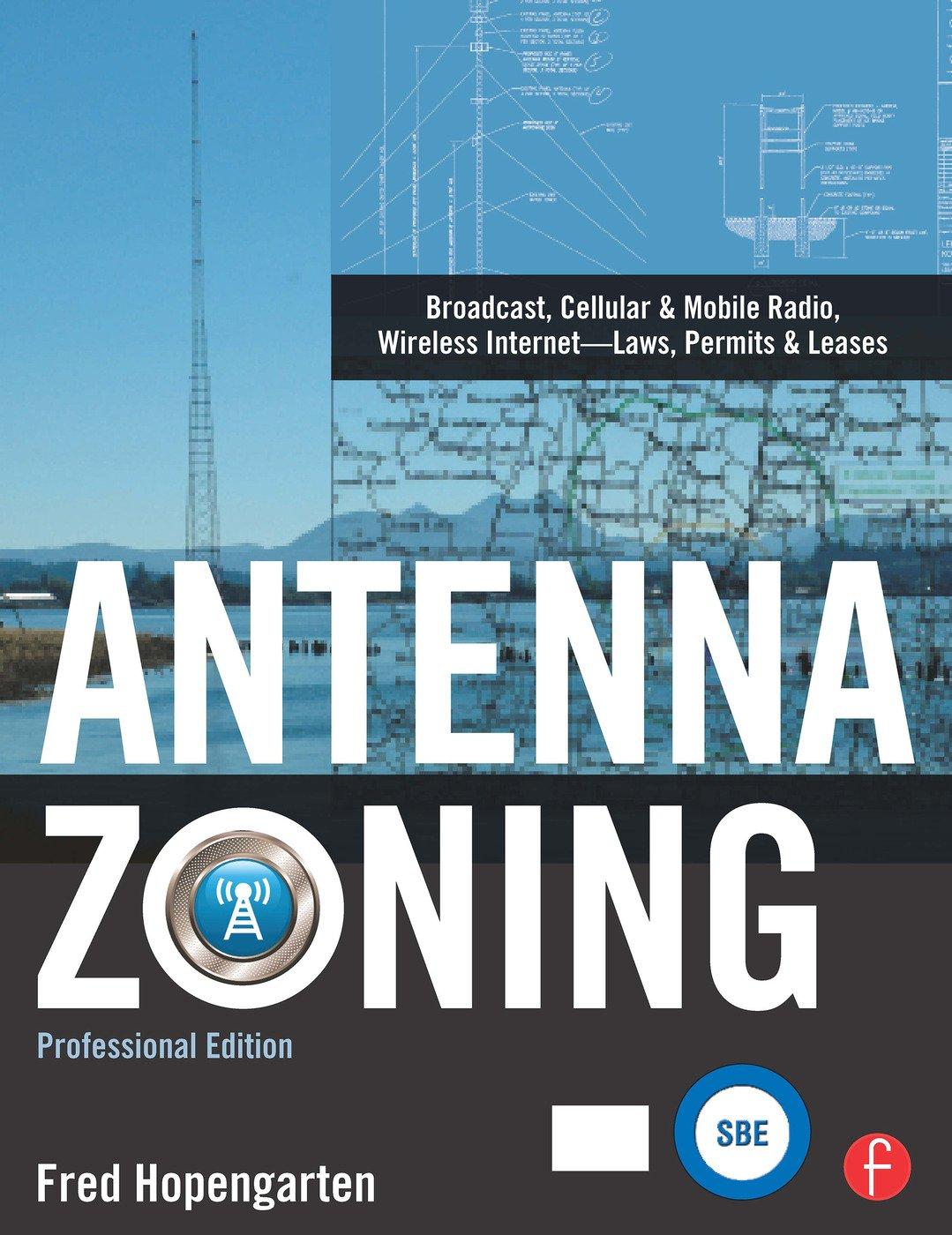 Antenna Zoning: Broadcast, Cellular & Mobile Radio, Wireless Internet- Laws, Permits & Leases book cover