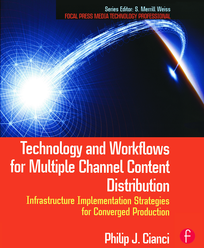 Technology and Workflows for Multiple Channel Content Distribution: Infrastructure implementation strategies for converged production book cover