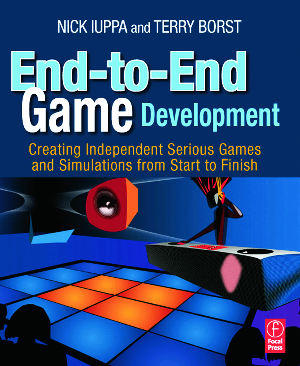 End-to-End Game Development: Creating Independent Serious Games and Simulations from Start to Finish, 1st Edition (Paperback) book cover