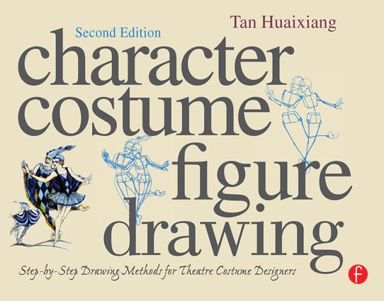 Character Costume Figure Drawing: Step-by-Step Drawing Methods for Theatre Costume Designers, 2nd Edition (Paperback) book cover