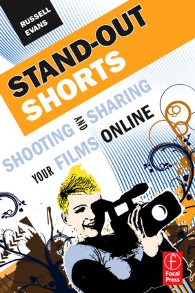 Stand-Out Shorts: Shooting and Sharing Your Films Online, 1st Edition (Paperback) book cover