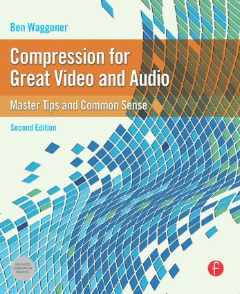 Compression for Great Video and Audio: Master Tips and Common Sense book cover