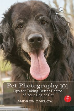 Pet Photography 101: Tips for taking better photos of your dog or cat, 1st Edition (Paperback) book cover