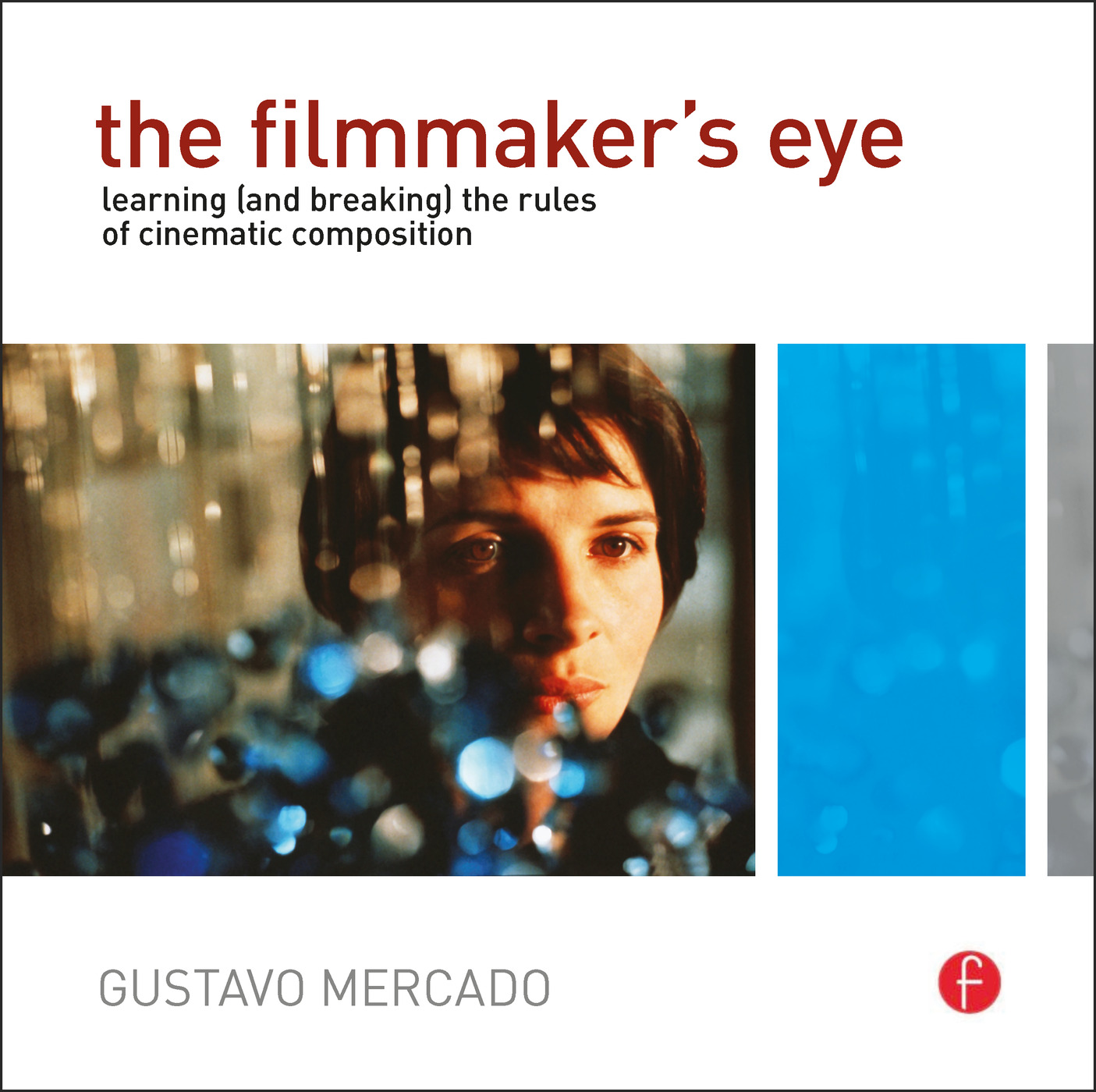 The Filmmaker's Eye: Learning (and Breaking) the Rules of Cinematic Composition, 1st Edition (Paperback) book cover