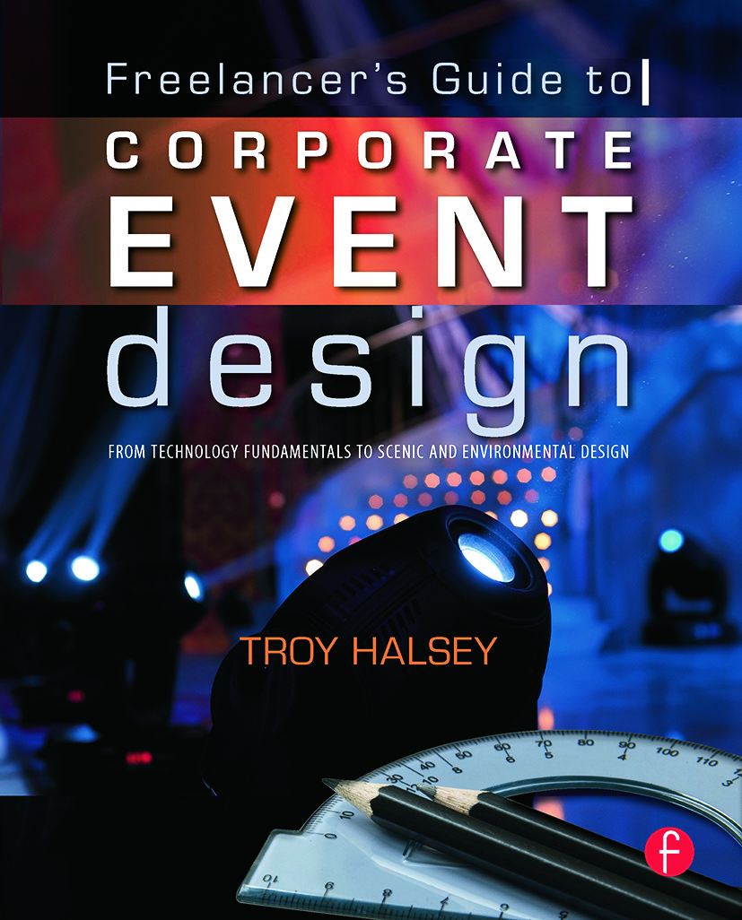 Freelancer's Guide to Corporate Event Design: From Technology Fundamentals to Scenic and Environmental Design (Paperback) book cover