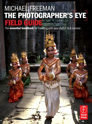 The Photographer's Eye Field Guide: The essential handbook for traveling with your digital SLR camera book cover