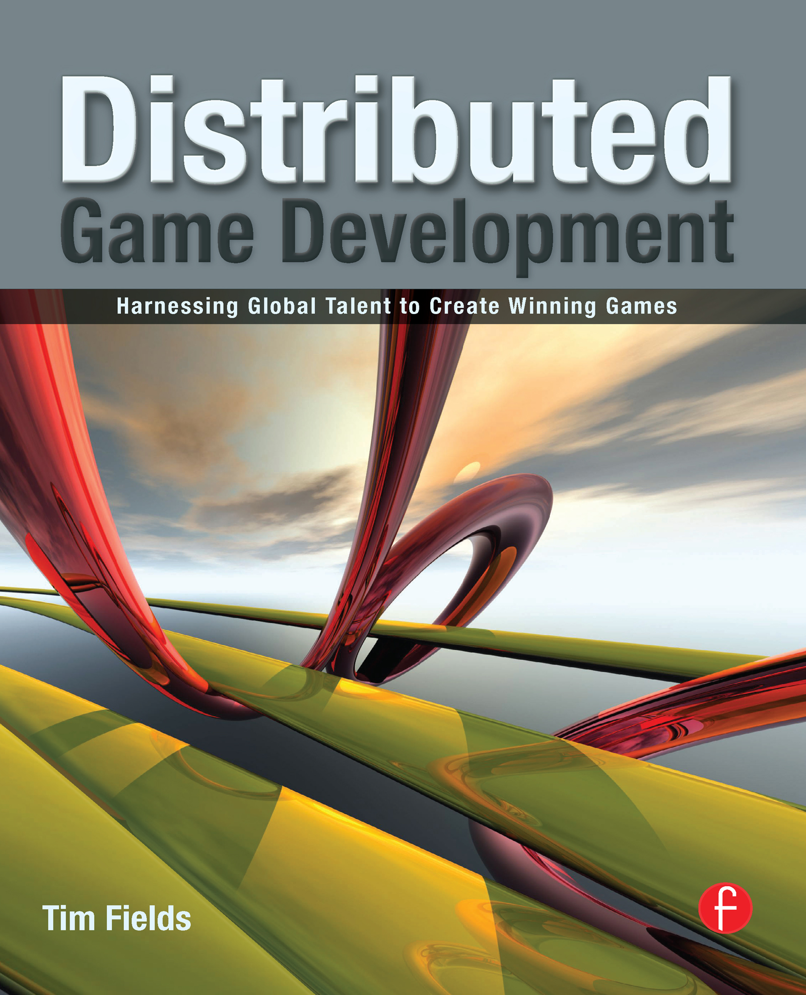Distributed Game Development: Harnessing Global Talent to Create Winning Games book cover