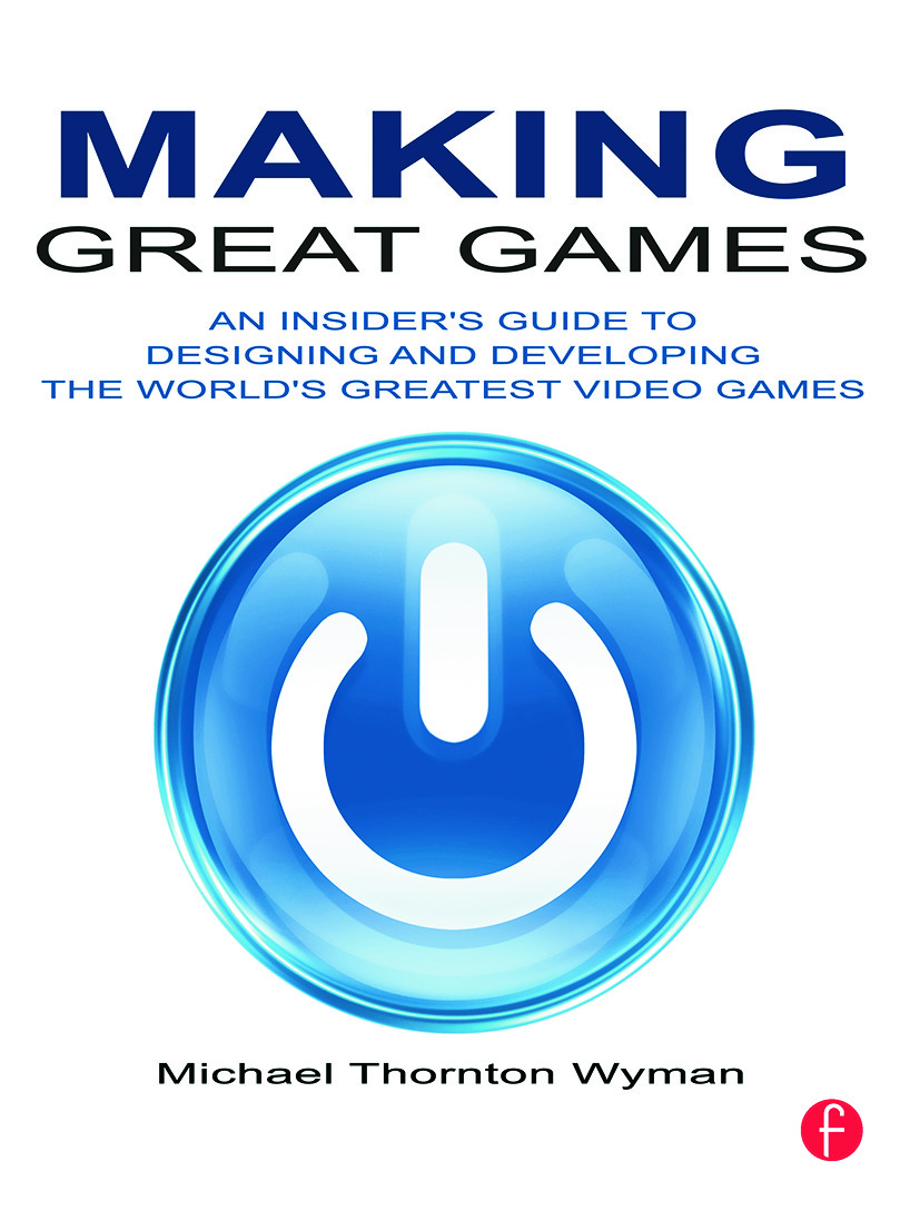 Making Great Games: An Insider's Guide to Designing and Developing the World's Greatest Video Games, 1st Edition (Paperback) book cover