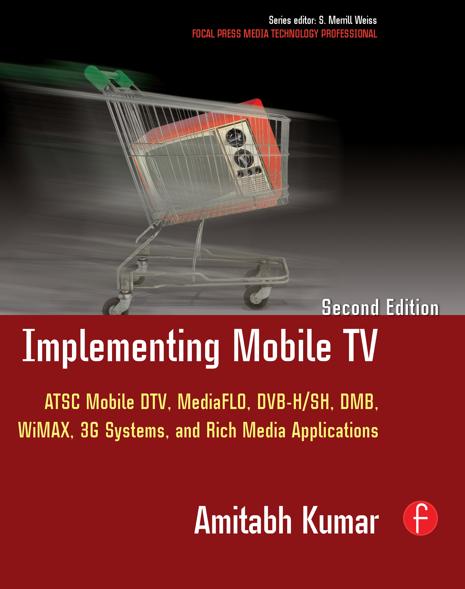 Implementing Mobile TV: ATSC Mobile DTV, MediaFLO, DVB-H/SH, DMB,WiMAX, 3G Systems, and Rich Media Applications book cover