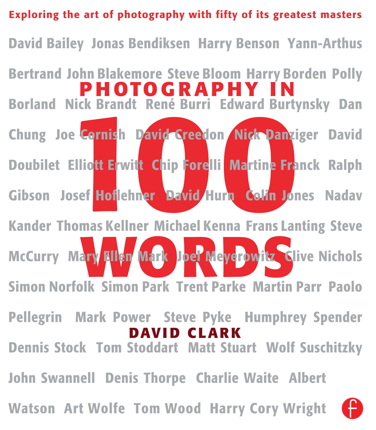 Photography in 100 Words: Exploring the Art of Photography with Fifty of its Greatest Masters book cover