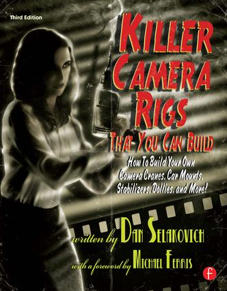 Killer Camera Rigs That You Can Build: How to Build Your Own Camera Cranes, Car Mounts, Stabilizers, Dollies, and More! book cover