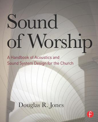 Sound of Worship: A Handbook of Acoustics and Sound System Design for the Church book cover