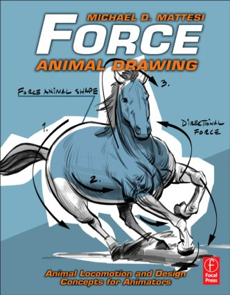 Force: Animal Drawing: Animal locomotion and design concepts for animators, 1st Edition (Paperback) book cover