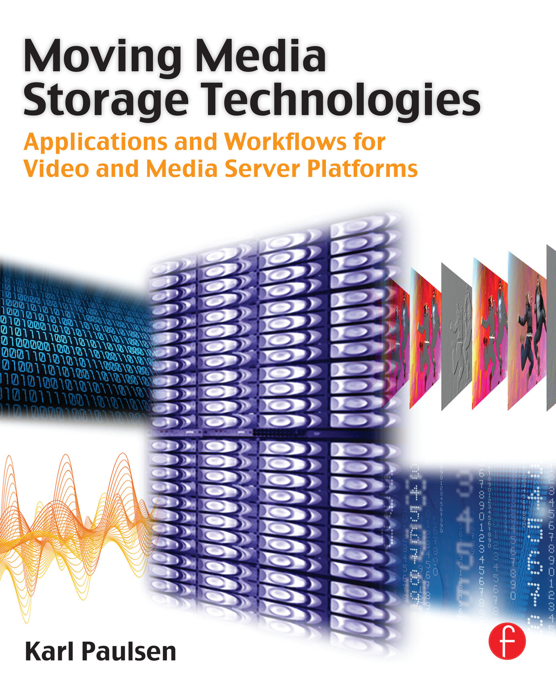 Moving Media Storage Technologies: Applications & Workflows for Video and Media Server Platforms book cover