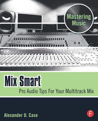 Mix Smart: Pro Audio Tips For Your Multitrack Mix, 1st Edition (Paperback) book cover