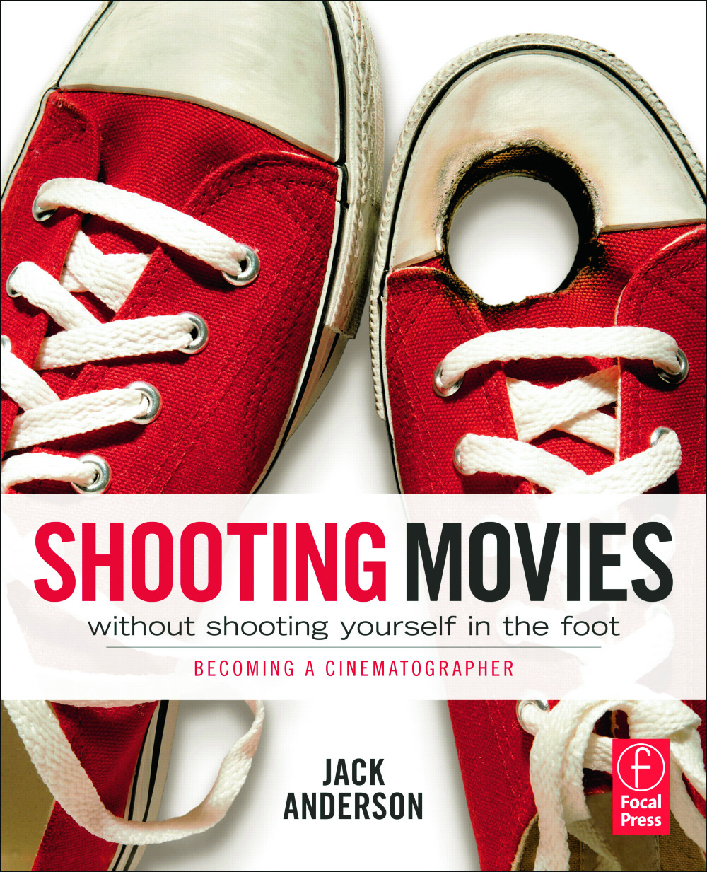 Shooting Movies Without Shooting Yourself in the Foot: Becoming a Cinematographer (Paperback) book cover