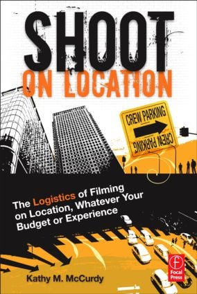 Shoot on Location: The Logistics of Filming on Location, Whatever Your Budget or Experience book cover