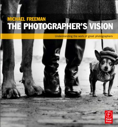 The Photographer's Vision: Understanding and Appreciating Great Photography book cover
