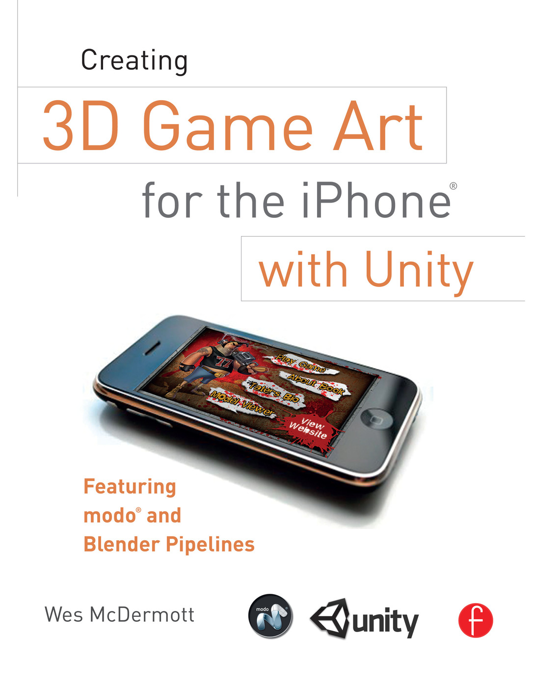 Creating 3D Game Art for the iPhone with Unity: Featuring modo and Blender pipelines book cover